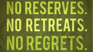 No Reserves No Retreats No Regrets